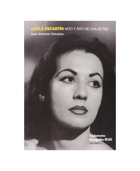 Adela Escartín. Mito y rito de una actriz Vol. 1