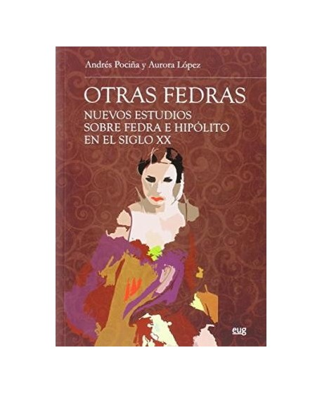 Otras Fedras. Nuevos estudios sobre Fedra e Hipólito en el siglo XX