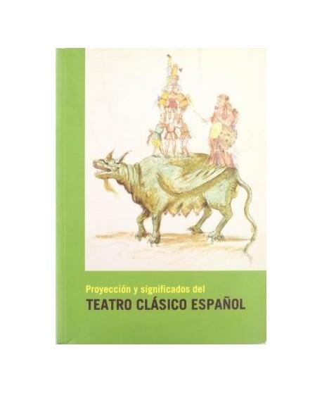 Proyección y significados del Teatro Clásico Español