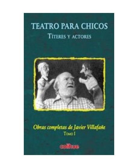 Teatro para chicos Títeres y actores. Obras completas (Tomo I)