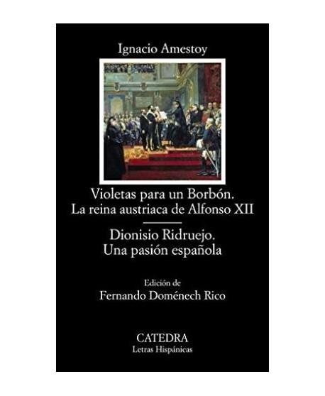 Violetas para un Borbón. La reina austriaca de Alfonso XII/ Dioniso Ridruejo. Una pasión española