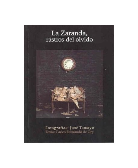 La Zaranda, rastros del olvido. Fotografías