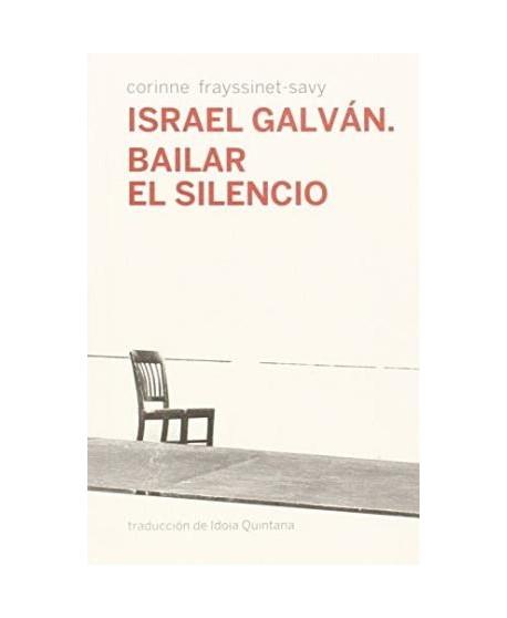 Israel Galván. Bailar el silencio