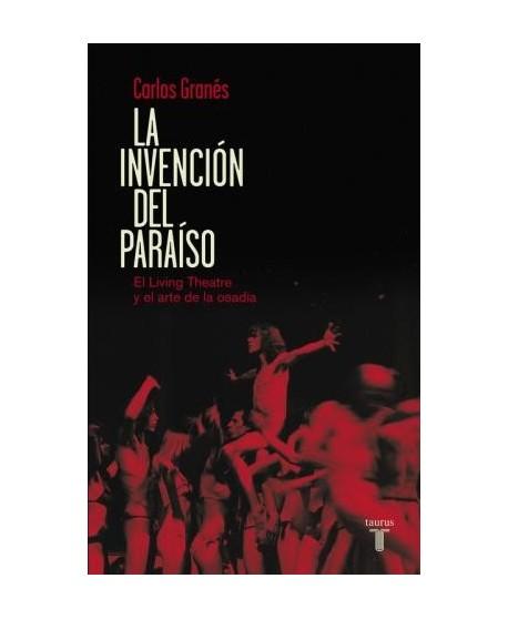 La invención del paraíso. El Living Theatre y el arte de la osadía
