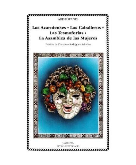 Los Acarnienses/ Los Caballeros/ Las Tesmoforias/ La Asamblea de las Mujeres