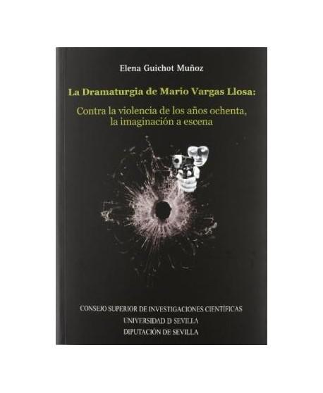 La Dramaturgia de Mario Vargas Llosa: Contra la violencia de los años ochenta, la imaginación a escena