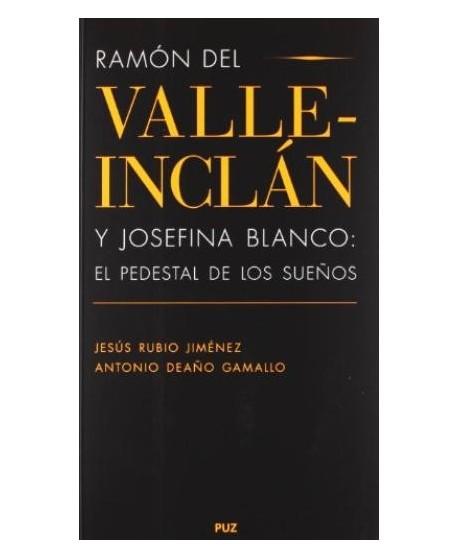 Ramón del Valle-Inclán y Josefina Blanco: El pedestal de los sueños