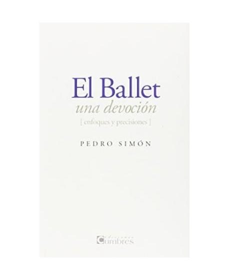 El ballet, una devoción. (Enfoques y precisiones)