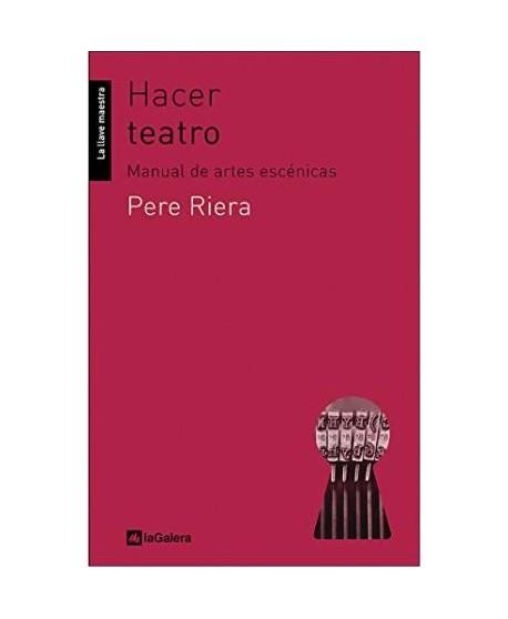 Hacer teatro. Manual de artes escénicas