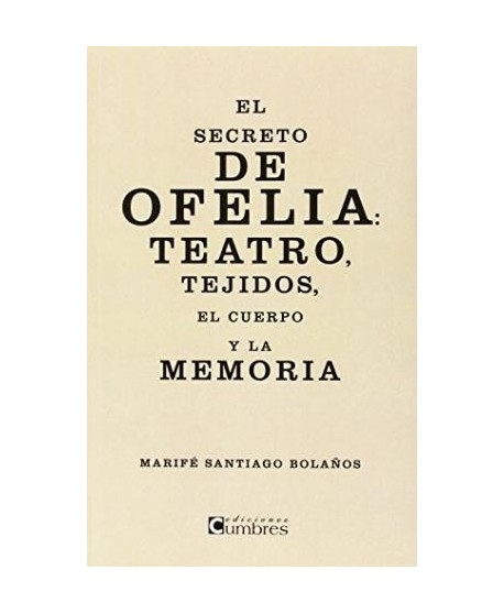 El secreto de Ofelia: Teatro, tejidos, el cuerpo y la memoria