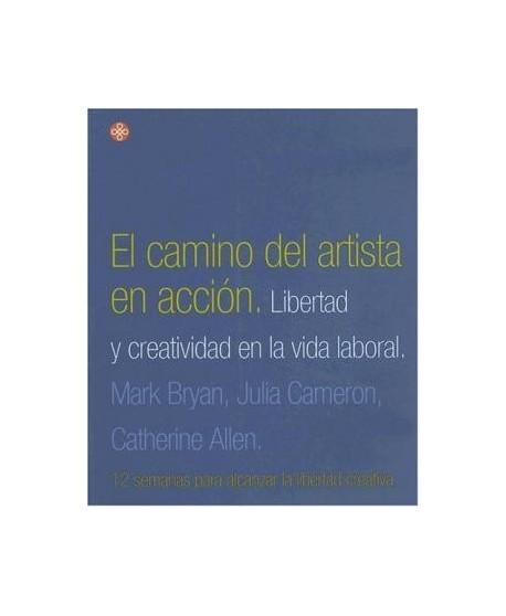 El camino del artista en acción. Libertad y creatividad en la vida laboral