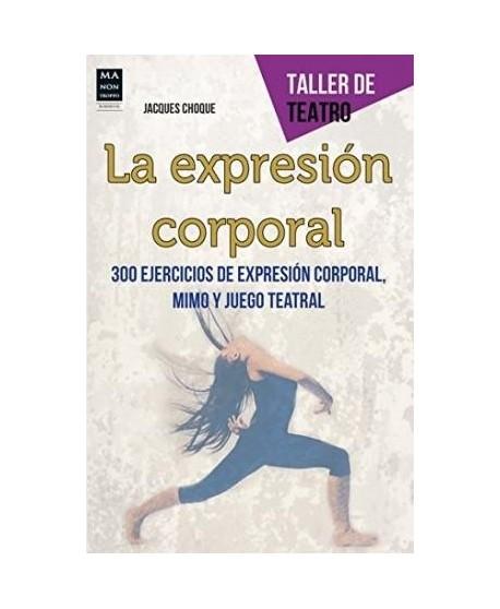 La expresión corporal, 300 ejercicios de expresión corporal, mimo y juego teatral