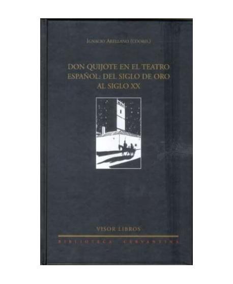 Don Quijote en el teatro español: Del Siglo de Oro al siglo XX