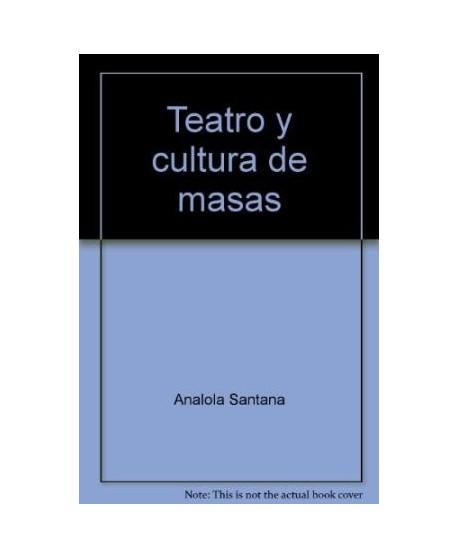 Teatro y cultura de masas. Encuentros y debates