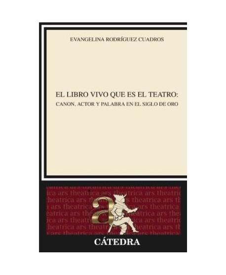 El libro vivo que es el teatro. Canon, actor y palabra en el Siglo de Oro