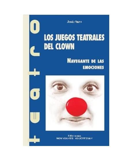 Los juegos teatrales del clown. Navegante de las emociones