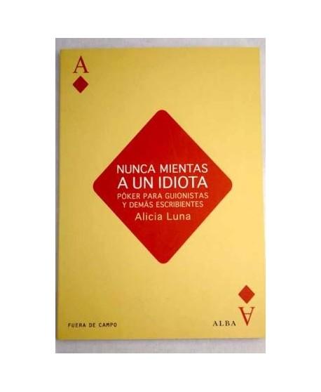 Nunca mientas a un idiota. Poker para guionistas y demás escribientes.
