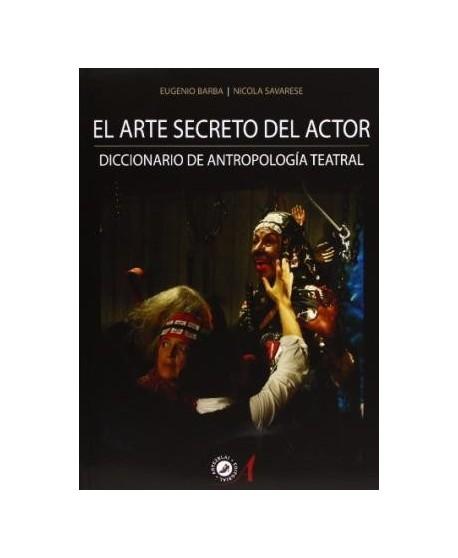 El arte secreto del actor. Diccionario de antropología teatral