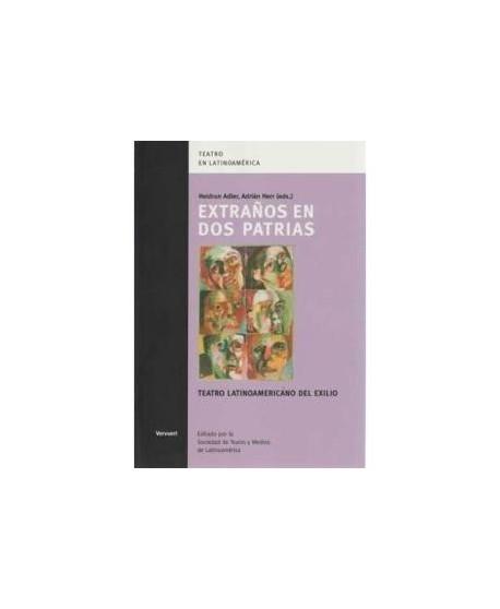 Extraños en dos patrias. Teatro latinoamericano del exilio.