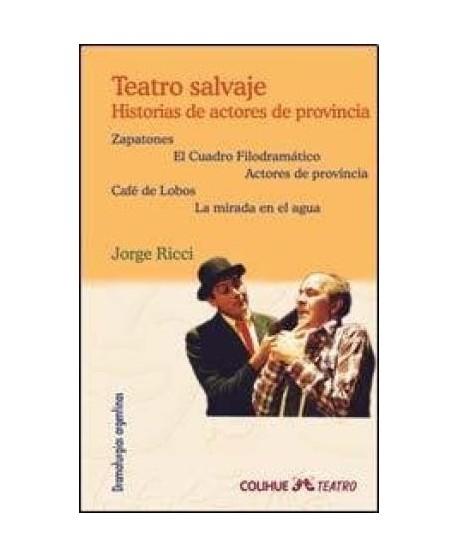 Teatro Salvaje. Historias de actores de provincia