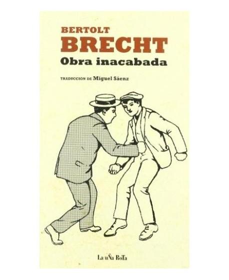 Bertolt Brecht. Obra inacabada.