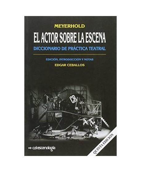 El actor sobre la escena. Diccionario de práctica teatral