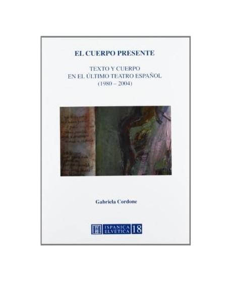 El cuerpo presente. Texto y cuerpo en el último teatro español (