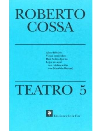 Roberto Cossa. Teatro 5